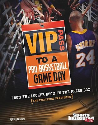 VIP pass to a pro basketball game day : from the locker room to the press box (and everything in between)