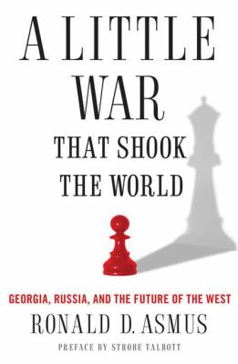 A little war that shook the world : Georgia, Russia, and the future of the West