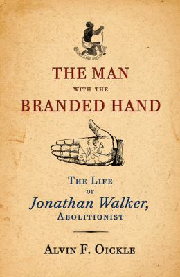 The man with the branded hand : the life of Jonathan Walker, abolitionist