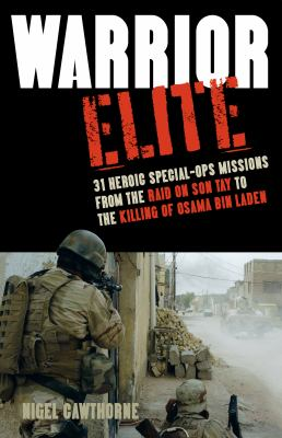 Warrior elite : 31 heroic special-ops missions from the raid on Son Tay to the killing of Osama Bin Laden