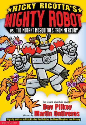 Ricky Ricotta's Mighty Robot vs. the Mutant Mosquitoes from Mercury. Book 2 : the second robot adventure novel / by Dav Pilkey ; pictures by Martin Ontiveros.