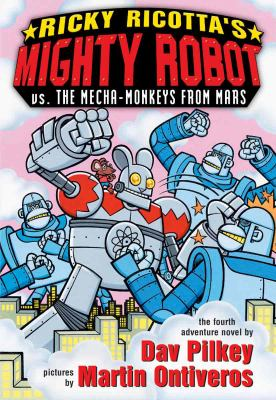 Ricky Ricotta's mighty robot vs. the mecha-monkeys from Mars. Book 4 : the fourth adventure novel