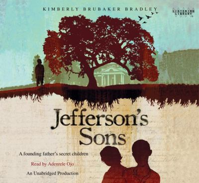 Jefferson's sons : [a founding father's secret children] / by Kimberly Brubaker Bradley.