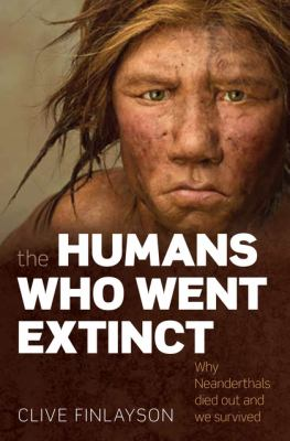The humans who went extinct : why Neanderthals died out and we survived