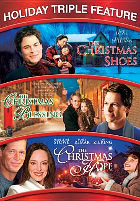 Holiday triple feature : The Christmas shoes ; The Christmas blessing ; The Christmas hope.