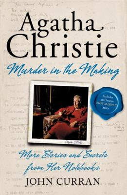 Agatha Christie : murder in the making ; more stories and secrets from her notebooks