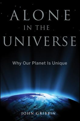 Alone in the universe : why our planet is unique