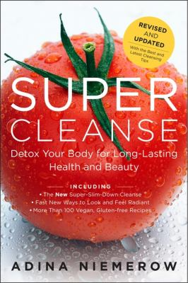 Super cleanse : detox your body for long-lasting health and beauty