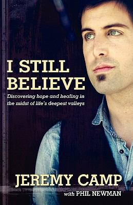 I still believe : discovering hope and healing in the midst of life's deepest valleys
