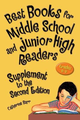 Best books for middle school and junior high readers : grades 6-9. Supplement to the second edition / Catherine Barr.