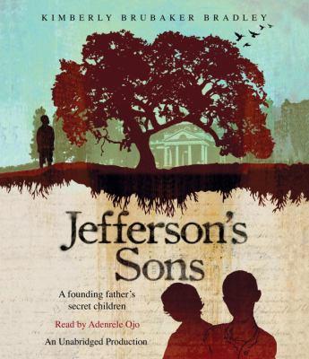 Jefferson's sons [sound recording] : a founding father's secret children / Kimberly Brubaker Bradley.