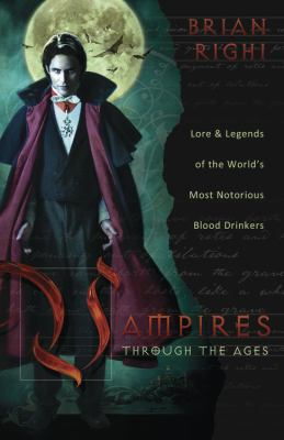 Vampires through the ages : lore & legends of the world's most notorious blood drinkers