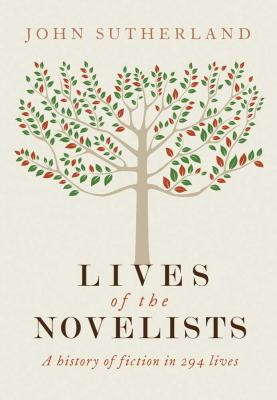 Lives of the novelists : a history of fiction in 294 lives