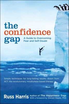 The confidence gap : a guide to overcoming fear and self-doubt