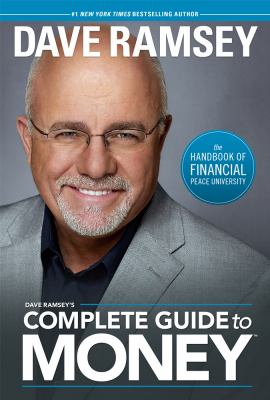 Dave Ramsey's complete guide to money : the handbook of Financial Peace University.