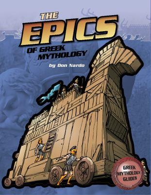 The epics of Greek mythology / by Don Nardo.