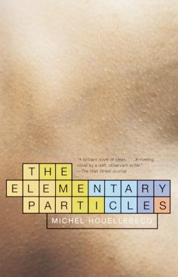 The elementary particles / Michel Houellebecq ; translated from the French by Frank Wynne.