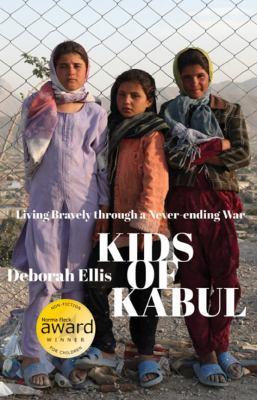 Kids of Kabul : living bravely through a never-ending war