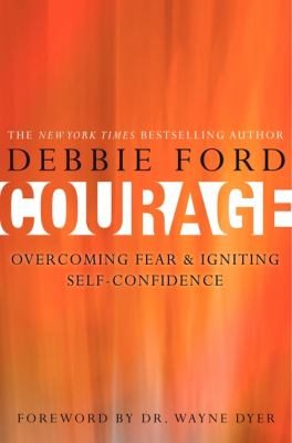 Courage : overcoming fear and igniting self-confidence