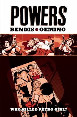 Powers. Vol. 1, Who killed retro girl? / created and produced by Brian Michael Bendis & Michael Avon Oeming ; color art, Pat Garrahy.