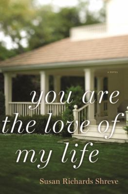 You are the love of my life : a novel