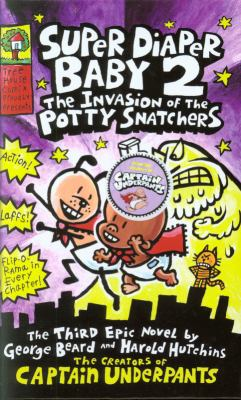 Super Diaper Baby. 2, The invasion of the potty snatchers : the third epic novel by George Beard and Harold Hutchins