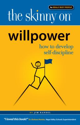 The skinny on willpower : how to develop self-discipline