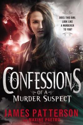 Confessions of a murder suspect / James Patterson and Maxine Paetro.