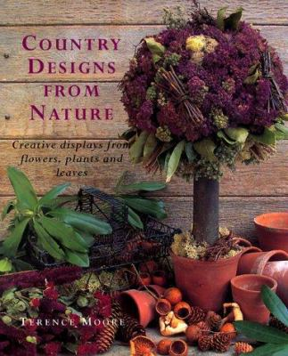 Country designs from nature : creative displays from flowers, plants and leaves