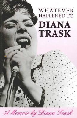 Whatever happened to Diana Trask : a memoir