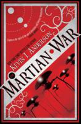 The Martian war : a thrilling eyewitness account of the recent alien invasion, as reported by Mr. H. G. Wells
