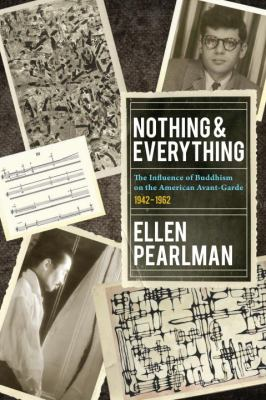 Nothing and everything : the influence of Buddhism on the American avant-garde, 1942-1962