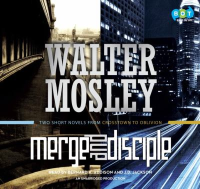 Merge Disciple : [two short novels from crosstown to oblivion]