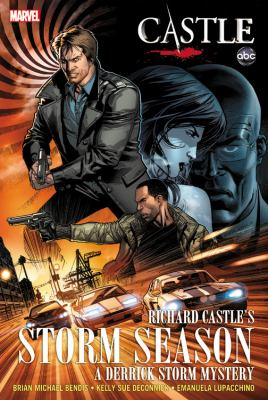 Richard Castle's Storm season : a Derrick Storm mystery / [writers] Kelly Sue Deconnick, Brian Michael Bendis ; [pencils] Emanuela Lupacchino ; [inks, Guillermo Ortego ; colorist, Matt Milla ; assistant editors, Ellie Pyle & Jon Moisan ; editor, Sana Amanat].