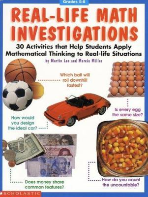 Real-life math investigations : 30 activities that apply mathematical thinking to real-life situations