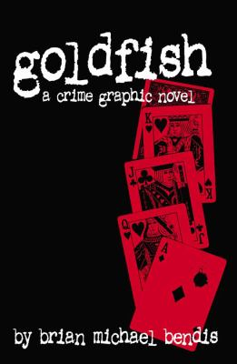 Goldfish / [written and drawn by] Brian Michael Bendis ; [typography by Rick Conrad ; lettering by Jared Bendis].