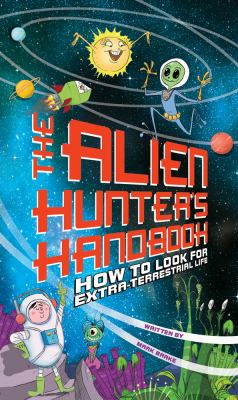 The alien hunter's handbook : how to look for extraterrestrial life