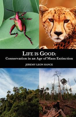 Life is good : conservation is an age of mass extinction