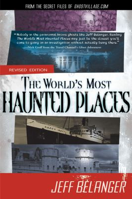 The world's most haunted places : from the secret files of Ghostvillage.com