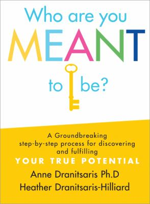 Who are you meant to be? : a groundbreaking step-by-step process for discovering and fulfilling your true potential