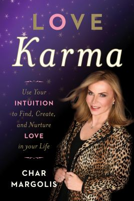 Love karma use your intuition to find, create, and nurture love in your life