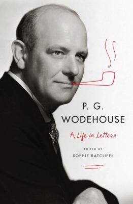 A life in letters / P.G. Wodehouse ; edited by Sophie Ratcliffe.