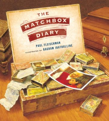 The matchbox diary / Paul Fleischman ; illustrated by Bagram Ibatoulline.