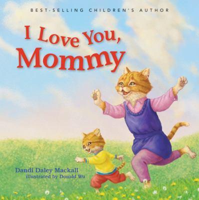 I love you, Mommy! / Dandi Daley Mackall ; [artist, Donald Wu].