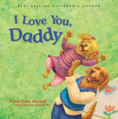 I love you, Daddy / Dandi Daley Mackall ; [artist, Donald Wu].