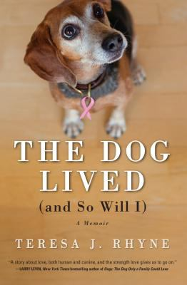 The dog lived (and so will I) : a memoir