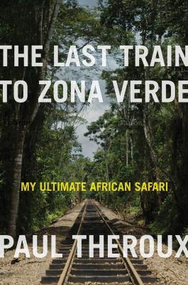 The last train to Zona Verde : my ultimate African safari