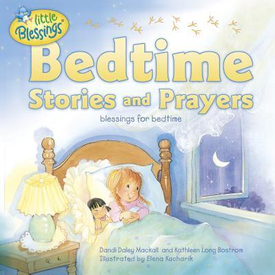 Bedtime stories and prayers / Dandi Daley Mackall and Kathleen Long Bostrom ; illustrated by Elena Kucharik.