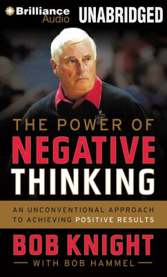 The power of negative thinking an unconventional approach to achieving positive results