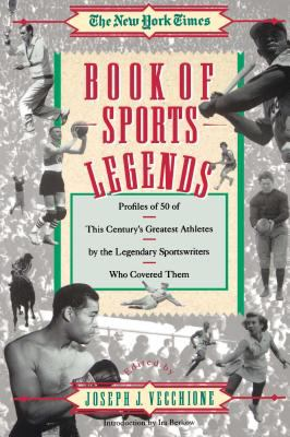 The New York times book of sports legends : profiles of 50 of this century's greatest athletes by the legendary sportwriters who covered them